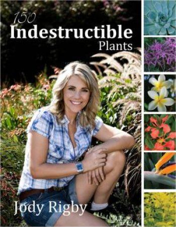 150 Indestructible Plants by Jody Rigby