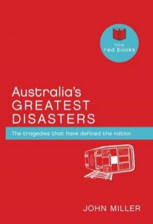 Australia's Greatest Disasters by John Miller