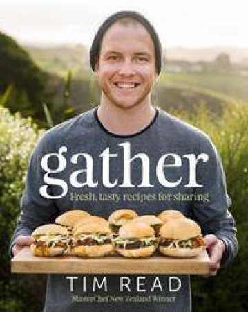 Gather: Fresh, Tasty Recipes For Sharing