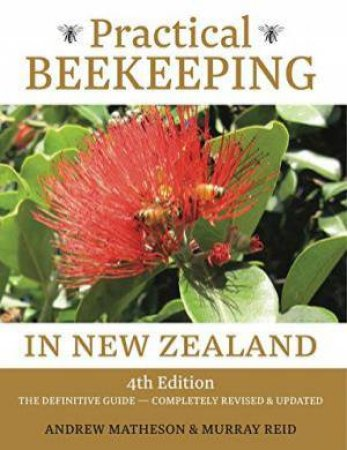 Practical Beekeeping In New Zealand - 4th Ed by Andrew Matheson & Murray Reid