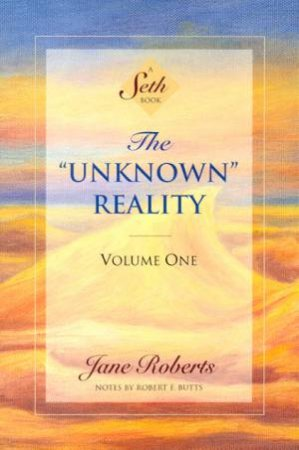A Seth Book: The Unknown Reality Volume 1