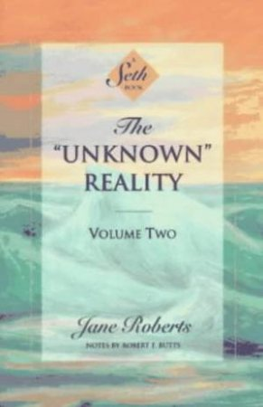 A Seth Book: The Unknown Reality Volume 2