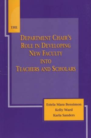 The Department Chair's Role in Developing New Faculty Into Teachers and Scholars by Various