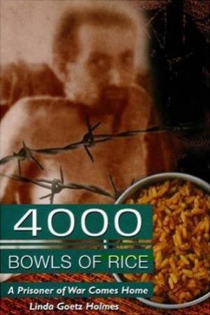 4000 Bowls Of Rice: A Prisoner Of War Comes Home by Linda Goetz Holmes