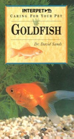 Caring For Your Pet: Goldfish by Dr David Sands