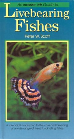 Interpet Guide: Livebearing Fishes by Peter Scott