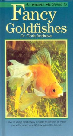 Interpet Guide: Fancy Goldfish by Chris Andrews