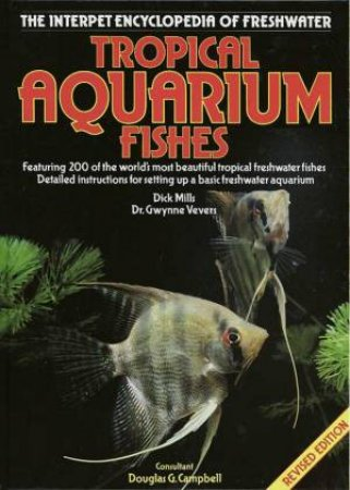 The Interpet Encyclopedia Of Freshwater Tropical Aquarium Fishes by Dick Mills & Gwynne Vevers