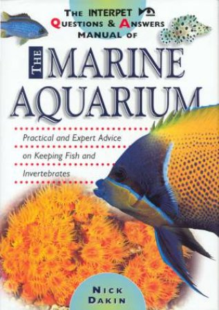 The Interpet Questions & Answers Manual Of The Marine Aquarium by Nick Dakin