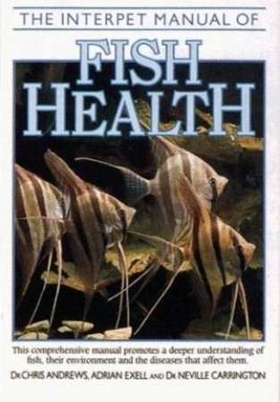 The Interpet Manual Of Fish Health by Chris Andrews