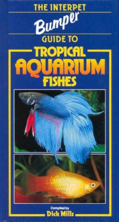 Interpet Bumper Guide: Tropical Aquarium Fishes by Dick Mills