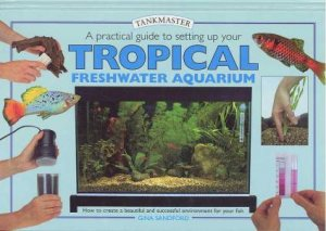 Tankmaster: Setting Up Your Tropical Freshwater Aquarium by Gina Sandford