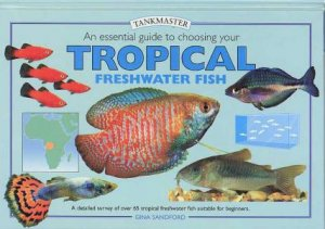 Tankmaster: Choosing Your Tropical Freshwater Fish by Gina Sandford