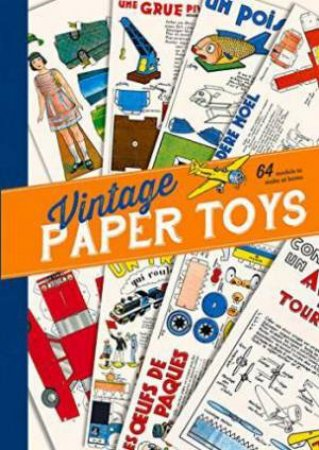 Vintage Paper Toys: 64 French Models To Make At Home