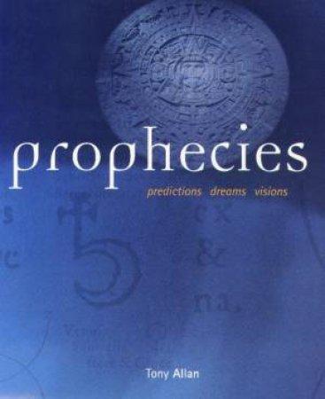 Prophecies: Predictions, Dreams, Visions by Tony Allan