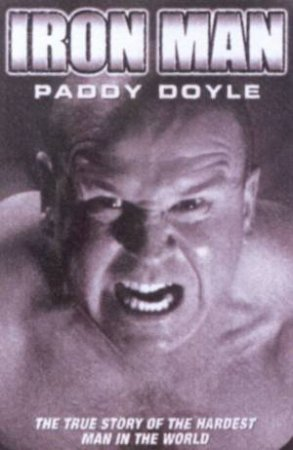 Paddy Doyle: Iron Man: The True Story Of The Hardest Man In The World by Paddy Doyle