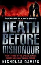 Death Before Dishonour True Stories Of The Special Forces Heroes Who Fight Global Terror
