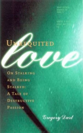 Unrequited Love: On Stalking And Being Stalked: A Tale Of Destructive Passion
