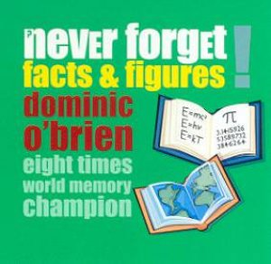 Never Forget Facts & Figures! by Dominic O'Brien
