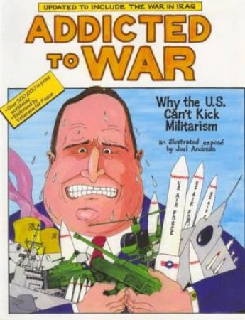 Addicted To War: Why The U.S. Can't Kick Militarism by Joel Andreas