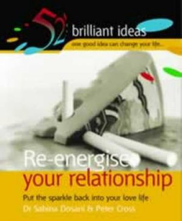 52 Brilliant Ideas: Re-Energise Your Relationship by Dr Sabina Dosani