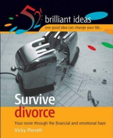 52 Brilliant Ideas: Survive Divorce by Vicky Perrett