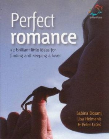 Perfect Romance: 52 Brilliant Little Ideas For Finding And Keeping A Lover by Infinite Ideas