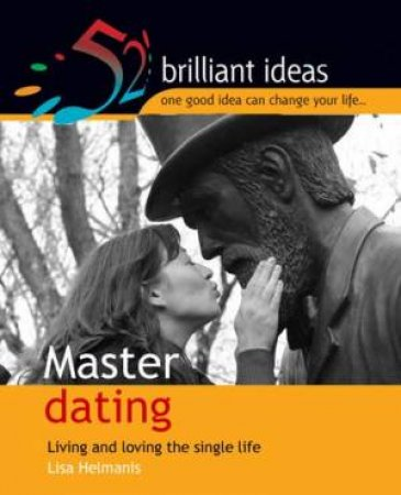 52 Brilliant Ideas: Master Dating by Lisa Helmanis