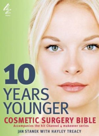 10 Years Younger: Cosmetic Surgery Bible by Jan Stanek
