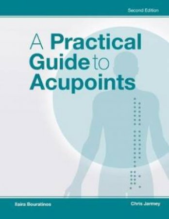 A Practical Guide To Acupoints 2nd Ed