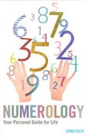 Numerology: Your Personal Guide for Life by Sonia Ducie