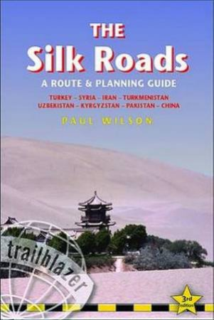 Trailblazer Guide: Silk Roads (3rd Edition) by Paul Wilson