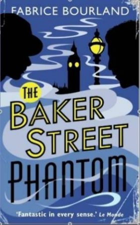 Baker Street Phantom: a Singleton and Trelawney Case by BOURLAND FABRICE