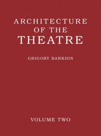 Architecture Of The Theatre: Volume 2 by Grigory Barkhin