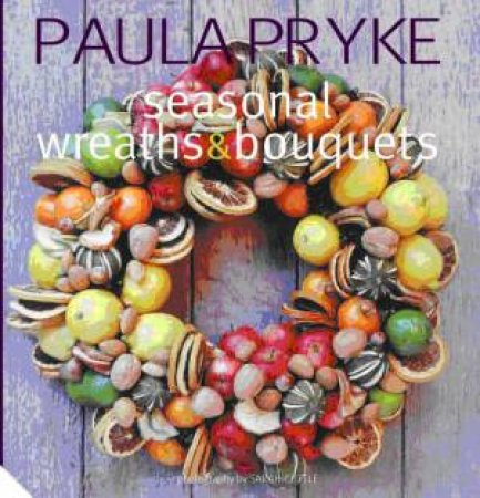Wreathes and Bouquets by Paula Pryke