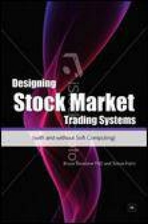 Designing Stock Market Trading Systems: With and without soft computing