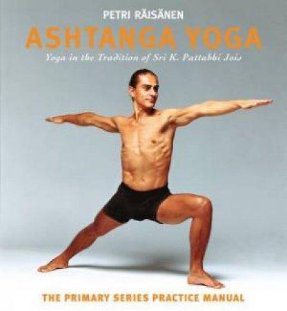 Ashtanga Yoga: The Yoga Tradition Of Sri K. Pattabhi Jois: The Primary Series Practice