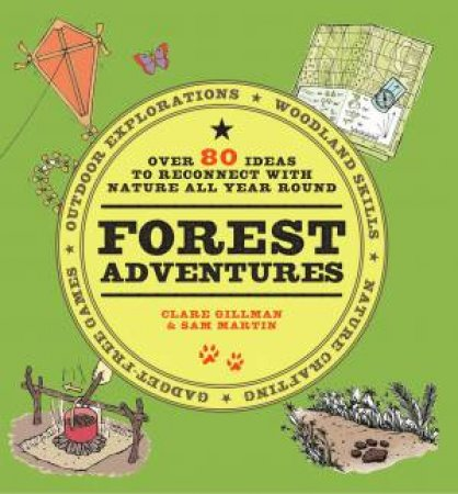 Wild Adventures: Over 100 Activities To Enjoy Nature All Year Round