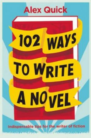 102 Ways to Write a Novel by QUICK ALEX