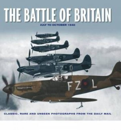 Battle Of Britain: July To October 1940 by James Alexander