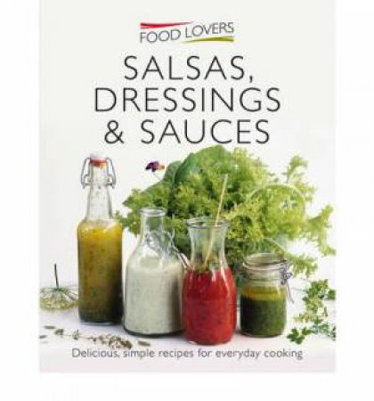 Food Lovers: Salsas, Dressings & Sauces by Various