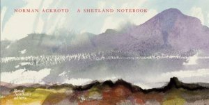 Norman Ackroyd: A Shetland Notebook by Norman Ackroyd