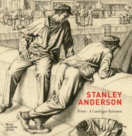 Stanley Anderson Prints: A Catalogue Raisonee by Robert Meyrick