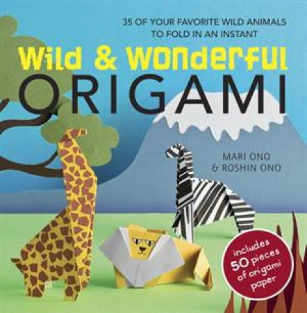 Wild And Wonderful Origami by Ono Mari