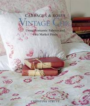 Cabbages and Roses: Vintage Chic by Strutt Christina