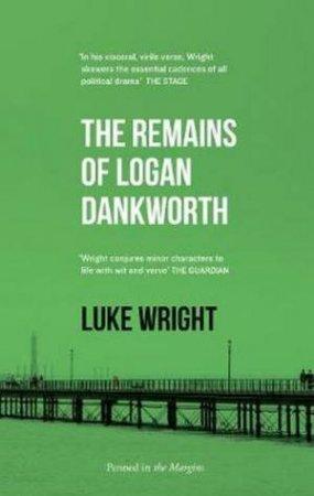 The Remains Of Logan Dankworth by Luke Wright