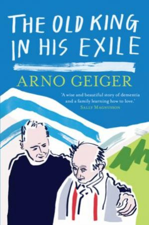 The Old King In His Exile by Arno Geiger & Stefan Tobler