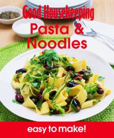 Good Housekeeping Easy to Make! Pasta & Noodles