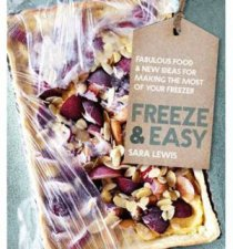 Freeze  Easy Fabulous Food and New Ideas for Making the Most of Your Freezer