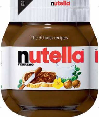 Nutella: The 30 Best Recipes by Various